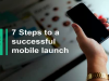 7 Steps to a Successful Mobile Launch: 4. Stand out