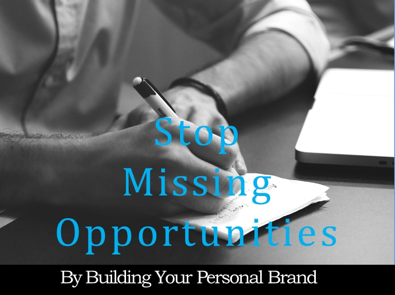 Stop Missing Opportunities By Building Your Personal Brand