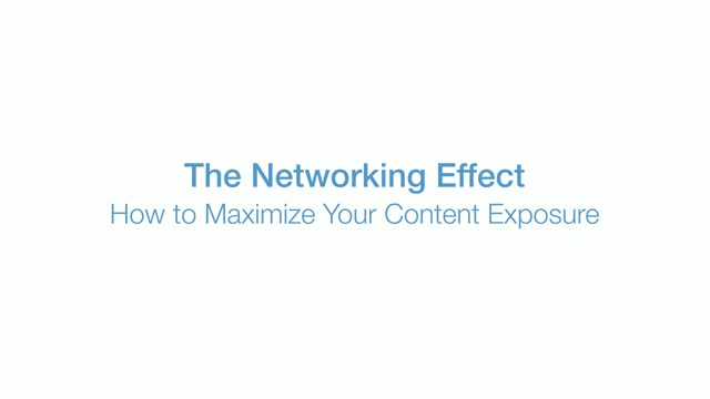 The Networking Effect: How to Maximize Your Content Exposure