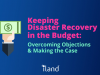 Keeping Disaster Recovery in the Budget: Overcoming Objections & Making the Case