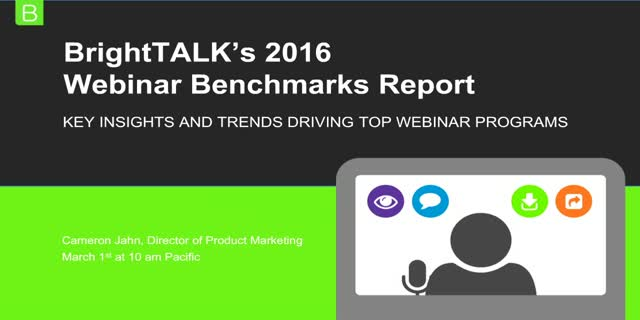 BrightTALK's 2016 Webinar Benchmarks Report: Key insights & trends