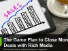 The Game Plan to Close More Deals with Rich Media