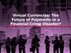 Virtual Currencies: The Future of Payments or a Financial Crime Disaster?