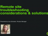 Remote site troubleshooting considerations & solutions