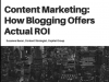 Content Marketing: How Blogging Offers Actual ROI