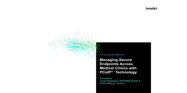 Managing Secure Endpoints Across Medical Clinics with PCoIP® Technology