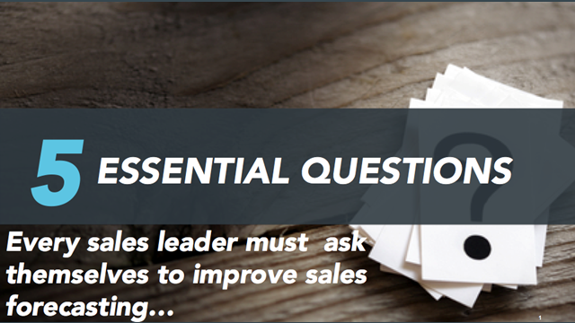 5 Essential Questions to Ask That Will Improve Sales Forecasting