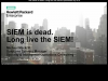 SIEM is dead. Long Live the SIEM!