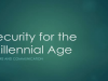 Security for the Millennial Age: Culture and Communication