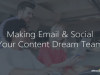 Making Email & Social Your Content Dream Team