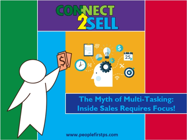 The Myth of Multi-Tasking: Inside Sales Requires Focus!