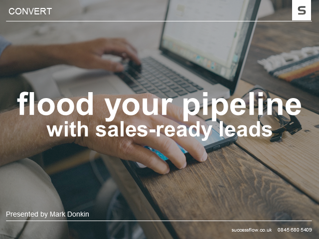 Flood your pipeline with sales-ready leads