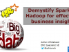 Demystifying Spark and Hadoop for Big Data Analytics to gain business insight.