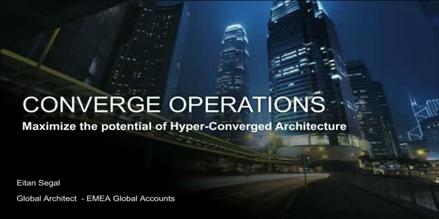 Converged Operations: Maximize the potential of Hyper-Converged Architecture