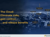 The Cloud: Eliminate risks, Gain Control; release benefits