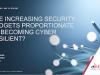 Are increasing security budgets proportionate to becoming cyber resilient?