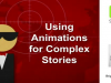 Using Animations for Complex Stories