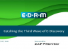 "EDRM webinar, ""Catching the Third Wave of E-Discovery,"" sponsored by Zapproved"