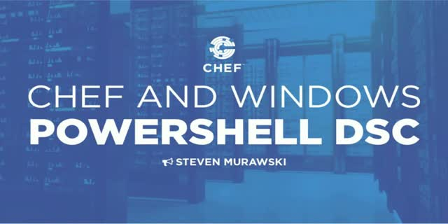 Automating Windows PowerShell DSC with Chef