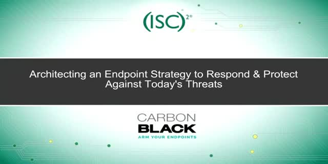 Architecting an Endpoint Strategy to Respond & Protect Against Today's Threats