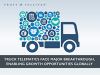 Truck Telematics Face Major Breakthrough, Enabling Growth Opportunities Globally