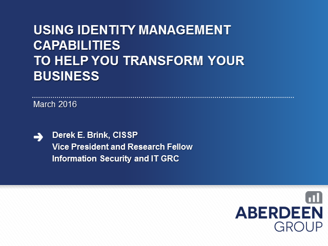 The Rise of the User – Key Identity Mgmt Capabilities to Transform your Business