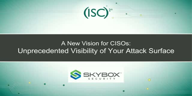 A New Vision for CISOs – Unprecedented Visibility of Your Attack Surface