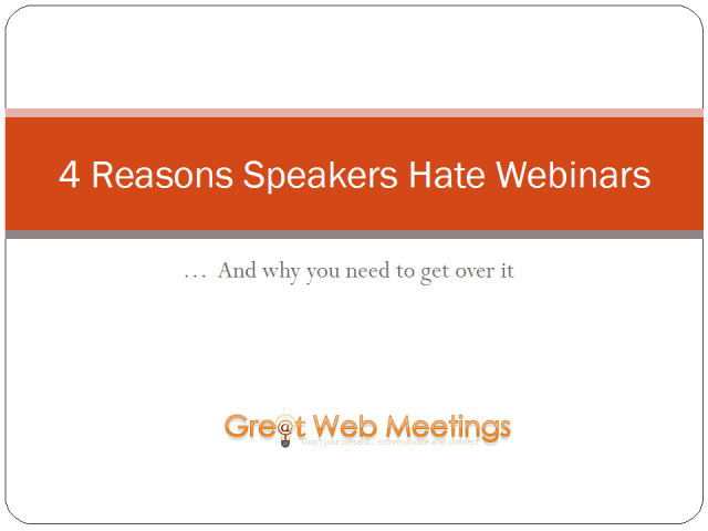 4 Reasons Speakers Hate Webinars- and why you need to get over it