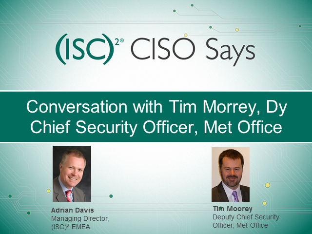 CISO Says: Conversation with Tim Moorey, Dy Chief Security Officer at Met Office