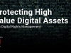 Protecting High Value Digital Assets with Digital Rights Management