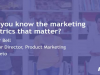 Do you know the marketing metrics that matter?