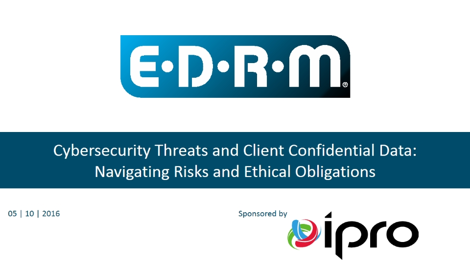 Cybersecurity Threats and Client Confidential Data, Sponsored by Ipro