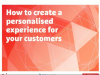 Creating a Personalised Experience for your Customers