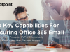 Six Key Capabilities For Securing Office 365 Email