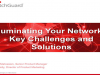 Illuminating Your Network - Key Challenges and Solutions