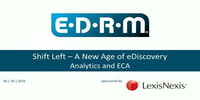 """Shift Left""- A New Age of eDiscovery – Analytics and ECA"