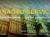 Managed Services – Treat the Cause… Not the Symptoms