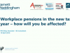 Workplace pensions in the new tax year - How will you be affected?