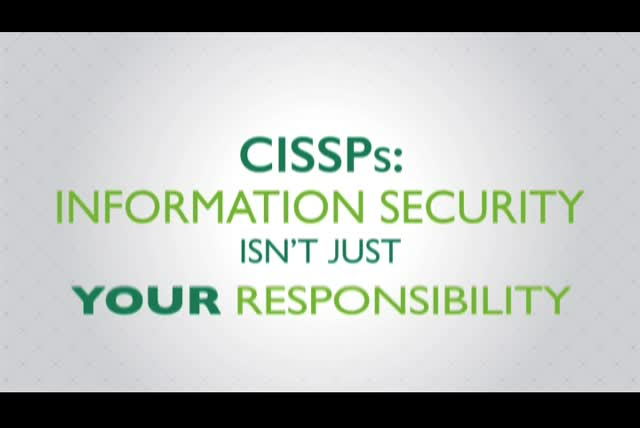 CISSPs: Information Security Isn't Just Your Responsibility