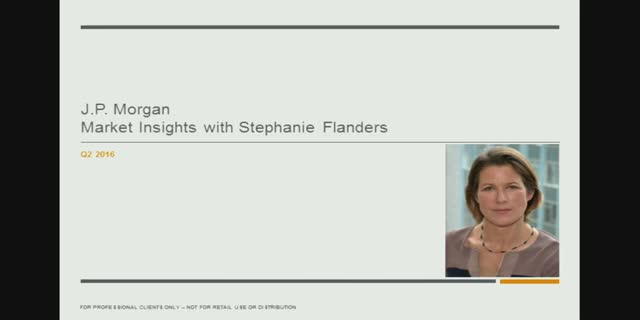 J.P. Morgan Market Insights with Stephanie Flanders (Q2 2016)