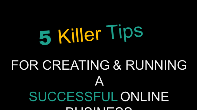 Killer Tips To Make Your Online Business A Success