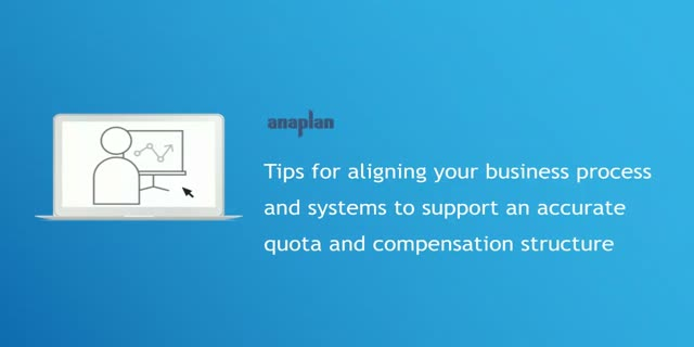 Tips for aligning business process and systems to support quota & comp structure