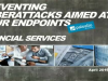 Financial Services Industry: Preventing Cyberattacks Aimed at your Endpoints