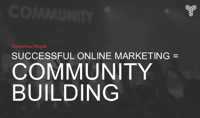 Successful online marketing = community building
