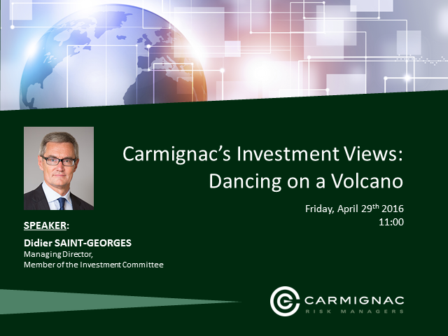 Carmignac's Investment Views: Dancing on a Volcano