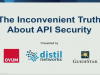 The Inconvenient Truth about API Security