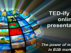 TED-ify your online presentations: The power of multimedia in B2B Marketing