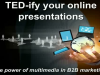 TED-ify your online presentations: The power of multimedia in B2B Marketing EMEA