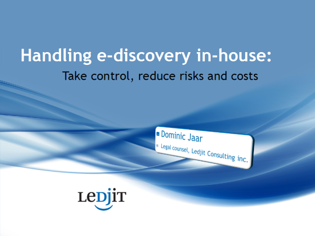 Handle e-discovery in-house: Take control, reduce risks and costs