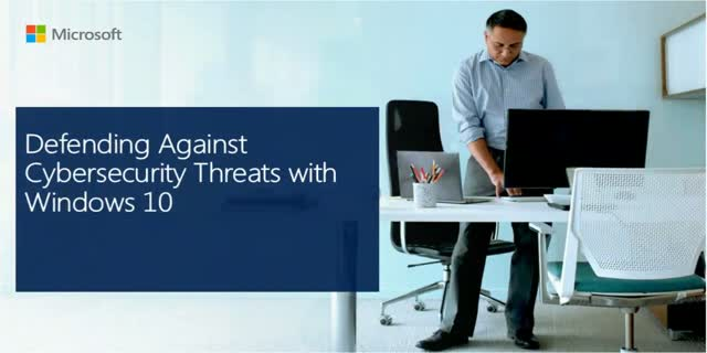 Defending Against Cybersecurity Threats with Windows 10